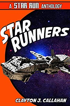 Star Runners: A Star Run Anthology by [Clayton J. Callahan]