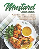 Mustard Cookbook: Mustard is more than a condiment - This cookbook will make you realize it and...