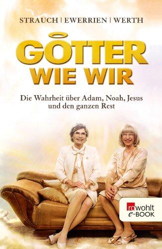 Götter wie wir: Die Wahrheit über Adam, Noah, Jesus und den ganzen Rest