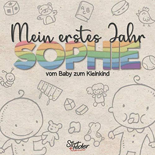 Mein erstes Jahr - Sophie - vom Baby zum Kleinkind: Dein individuelles Babyalbum mit Wunschnamen für die schönsten Momente und gemeinsamen Erinnerungen inkl. Platz für Fotos