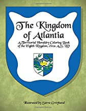 The Kingdom of Atlantia: A Territorial Heraldry Coloring Book of the Eighth Kingdom, circa AS LV (SCA Territorial Heraldr...