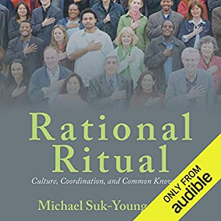 Rational Ritual     Culture, Coordination, and Common Knowledge              Written by:                                                                                                                                 Michael Suk-Young Chwe                               Narrated by:                                                                                                                                 Paul Boehmer                      Length: 3 hrs and 36 mins     Not rated yet     Overall 0.0