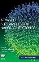 Advanced Supramolecular Nanoarchitectonics (Micro and Nano Technologies)