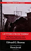 Letters From Tabriz: The Russian Suppression of the Iranian Constitutional Movement (Persia Observed)