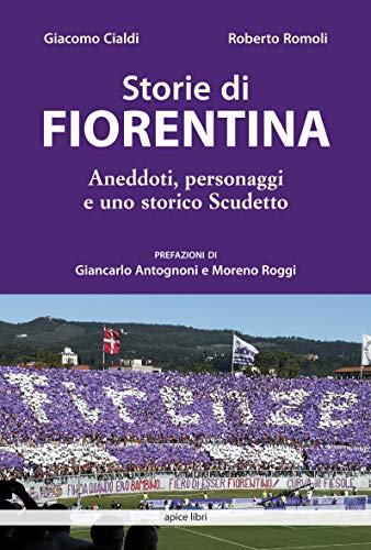 Storie di Fiorentina. Aneddoti, personaggi e uno storico scudetto