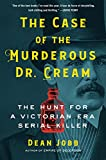 The Case of the Murderous Dr. Cream: The Hunt for a Victorian Era Serial Killer