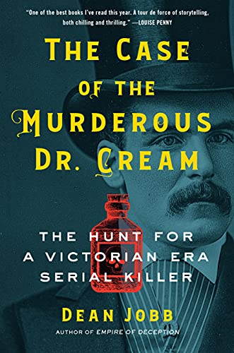 Compare Textbook Prices for The Case of the Murderous Dr. Cream: The Hunt for a Victorian Era Serial Killer  ISBN 9781616206895 by Jobb, Dean