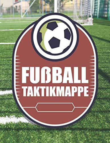 Fußball Taktikmappe: Fußballtrainer Taktikmappe und Trainermappe für das Fußballtraining - Spielfelder Vorlagen zum Ausfüllen für bessere Taktik