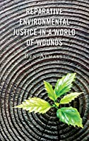 Reparative Environmental Justice in a World of Wounds