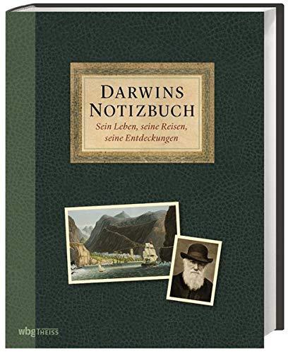 Darwins Notizbuch. Sein Leben, seine Reisen, seine Entdeckungen. Die Biografie eines der einflussreichsten Naturforscher von seiner Kindheit bis zu seinem Vermächtnis heute
