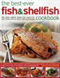 The Best-Ever Fish & Shellfish Cookbook: 320 Classic Seafood Recipes from Around the
