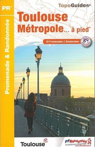 Toulouse Métropole à pied : 20 promenades & randonnées