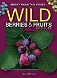 Wild Berries & Fruits Field Guide of the Rocky Mountain States (Wild Berries & Fruits Identification...