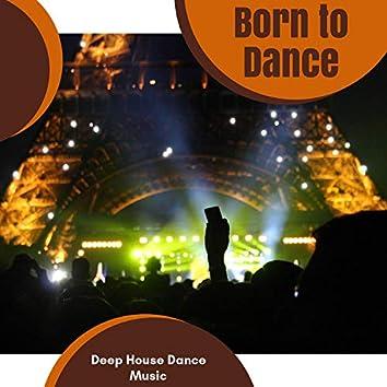 Born To Dance - Deep House Dance Music