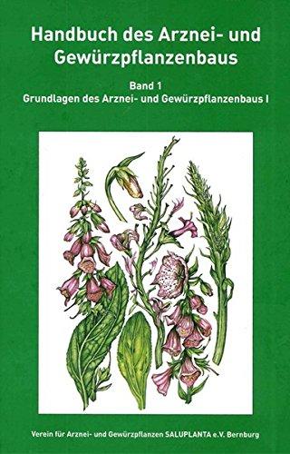 Handbuch des Arznei- und Gewürzpflanzenbaus Band 1: Grundlagen des Arznei- und Gewürzpflanzenbaus I