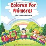 Colorea Por Números - Imágenes Simples Gigantes: Libro Para Colorear Para Niños de 2 a 6 Años, Aprendizaje Para Preescolares y Jardín de Infantes