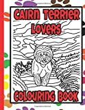 Cairn Terrier Lovers Colouring Book: Gifts for cairn terrier owners