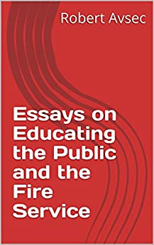 Essays on Educating the Public and the Fire Service by [Robert Avsec, Tanya Bettridge, Smanatha Hoffmann]
