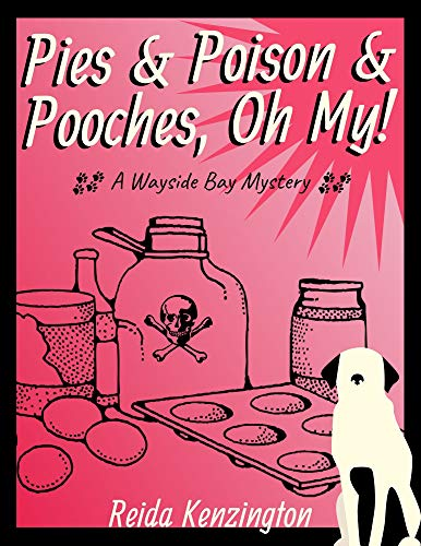 Pies & Poison & Pooches, Oh My! (A Wayside Bay Mystery Series - Book 2) by [Reida Kenzington]