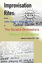 Improvisation Rites: From John Cage's 'song Books' to the Scratch Orchestra's 'nature Study Notes'. Collective Practices 2011 - 2017