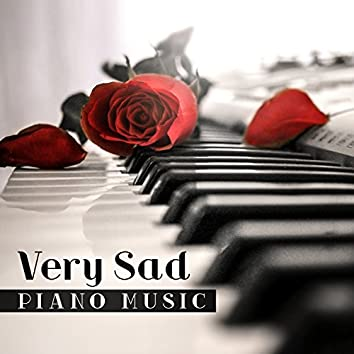Very Sad Piano Music: Emotional and Sentimental Song for Cry, Sad Piano and Love Song