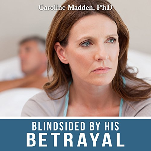 Blindsided by His Betrayal: Surviving the Shock of Your Husband's Infidelity     Surviving Infidelity, Advice from a Marriage Therapist, Book 1              By:                                                                                                                                 Caroline Madden PhD                               Narrated by:                                                                                                                                 Cathi Colas                      Length: 2 hrs and 7 mins     Not rated yet     Overall 0.0