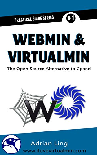 Webmin & Virtualmin: The Best Open Source Alternative to Cpanel (Practical Guide Series Book 1) (English Edition)