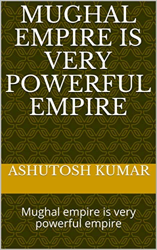 Mughal empire is very powerful empire: Mughal empire is very powerful empire (English Edition)