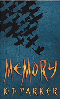 Memory: Book Three of the Scavenger Trilogy by [K. J. Parker]