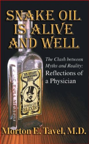 """Snake Oil is Alive & Well """"The Clash between Myths and Reality: Reflections of a Physcian"""" (English Edition)"""