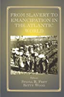 From Slavery to Emancipation in the Atlantic World (Studies in Slave and Post-Slave Societies and Cultures)