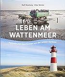 Leben am Wattenmeer: Portraits und Geschichten von der wilden Nordsee. Natur- und Kulturraum Wattenmeer entdecken. Bildband über die Menschen und Traditionen. Mit stimmungsvoller Nordsee-Fotografie.