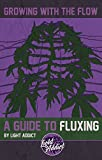 Growing with the flow, a guide to Fluxing: by Light Addict