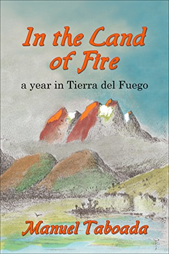 In the Land of Fire: A year in Tierra del Fuego (English Edition)