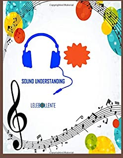 SOUND UNDERSTANDING: Blank Sheet Complete Music Notebook To Be Used As Music Manuscript Paper, Staff Paper, Musicians Notebook, Music Playlist and Music Album Review Note