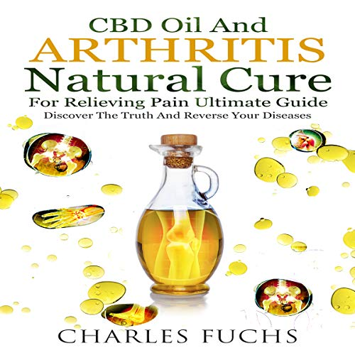 CBD Oil and Arthritis Natural Cure for Relieving Pain Ultimate Guide cover art