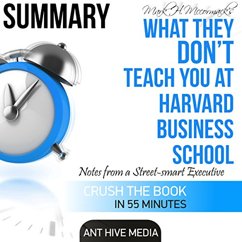 Mark H. McCormack's What They Don't Teach You at Harvard Business School: Notes from a Street-Smart Executive Summary                   By:                                                                                                                                 Ant Hive Media                               Narrated by:                                                                                                                                 Tony Armagno                      Length: 52 mins     5 ratings     Overall 2.8