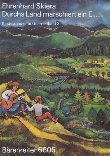 Kinderschule für Gitarre 2: Durchs Land marschiert ein E ...