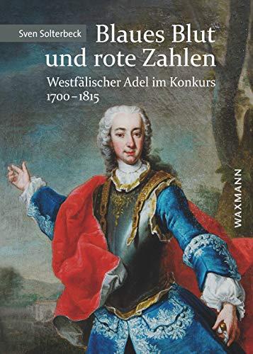 Blaues Blut und rote Zahlen: Westfälischer Adel im Konkurs 1700-1815 (Internationale Hochschulschriften)