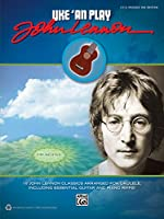 Uke 'an Play John Lennon: Easy Ukulele Tab: 18 John Lennon Classics Arranged for Ukulele, Including Essential Guitar and Piano Riffs!