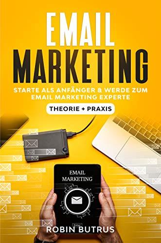 Email Marketing Starte als Anfänger und werde zum E-Mail-Marketing-Experte:...
