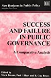 Success and Failure in Public Governance: A Comparative Analysis (New Horizons in Public Policy Series) - Mark Bovens