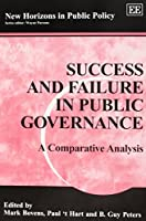 Success and Failure in Public Governance: A Comparative Analysis (New Horizons in Public Policy Series)