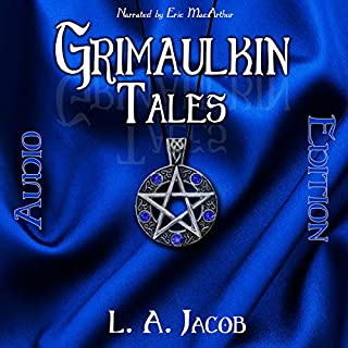 Grimaulkin Tales                   By:                                                                                                                                 L. A. Jacob                               Narrated by:                                                                                                                                 Eric Macarthur                      Length: 3 hrs and 51 mins     Not rated yet     Overall 0.0