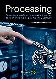 Processing: Desarrollo de interfaces de usuario, aplicaciones de visión artificial e IoT para Arduino y ESP8266