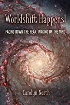 Worldshift Happens!: Facing Down the Fear, Waking Up the Mind