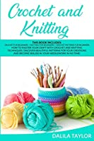 Crochet and Knitting: How to Master Your Craft with Crochet and Knitting Techniques. Discover Beautiful Patterns for Your Creations and Become Skilled in Your Needlework in No Time!