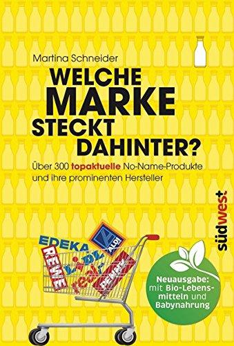 Welche Marke steckt dahinter?: Über 300 topaktuelle No-Name-Produkte und ihre prominenten Hersteller