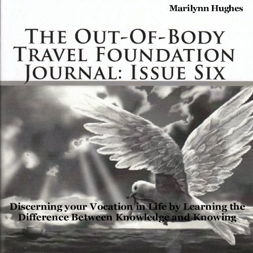 The Out-of-Body Travel Foundation Journal: Issue Six     Discerning Your Vocation in Life by Learning the Difference Between Knowledge and Knowing              By:                                                                                                                                 Marilynn Hughes                               Narrated by:                                                                                                                                 Eleanor Walker-Jenkins                      Length: 1 hr and 16 mins     1 rating     Overall 3.0