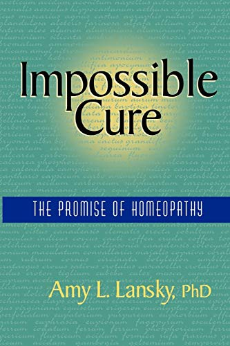 Compare Textbook Prices for Impossible Cure: The Promise of Homeopathy 60220th Edition ISBN 9780972751407 by Lansky, Amy L.
